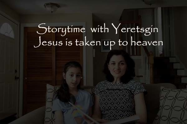 Storytime with Yeretsgin: Jesus is taken up to heaven
