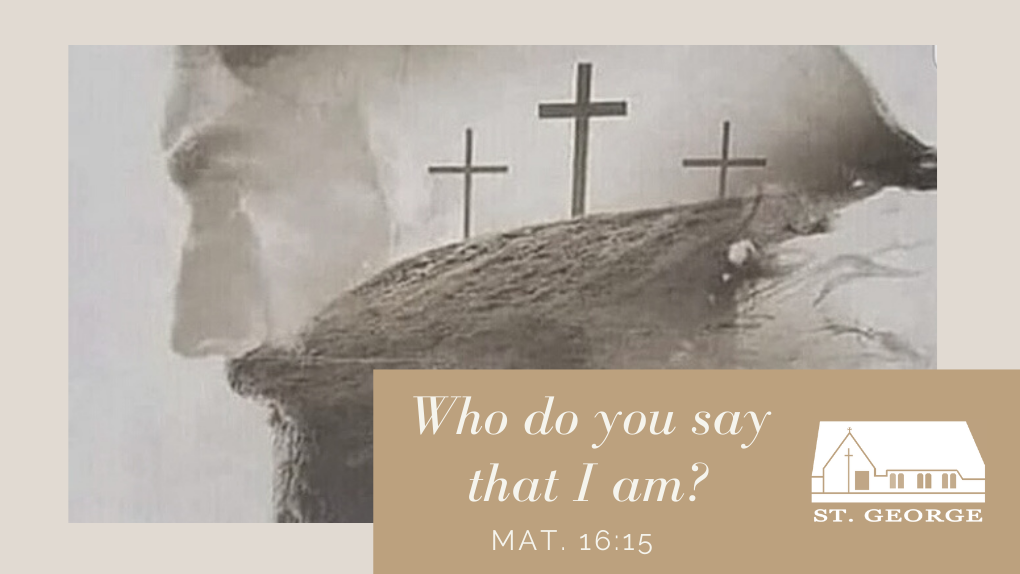 Who do you say that I am? Mat. 16:15
