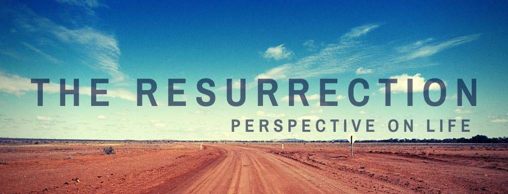 The Resurrection perspective on life